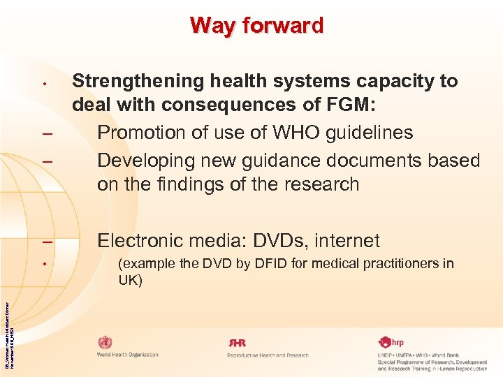 Way forward Strengthening health systems capacity to deal with consequences of FGM: – Promotion