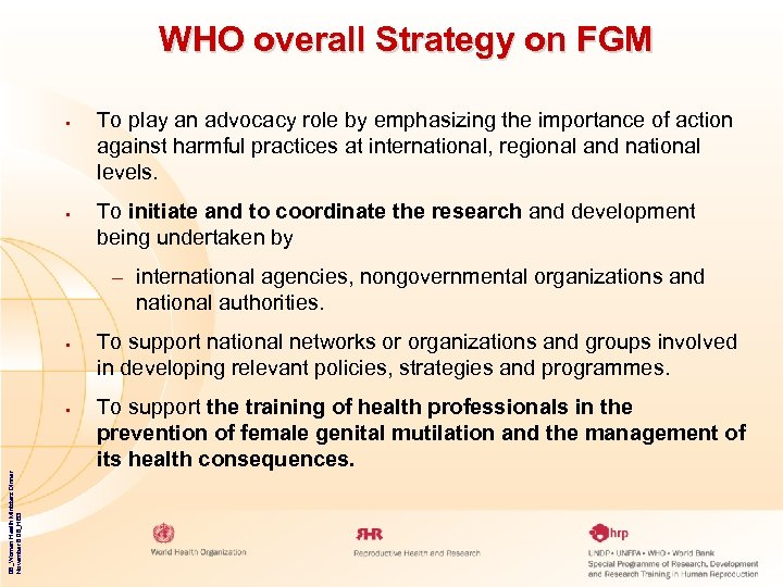 WHO overall Strategy on FGM • • To play an advocacy role by emphasizing