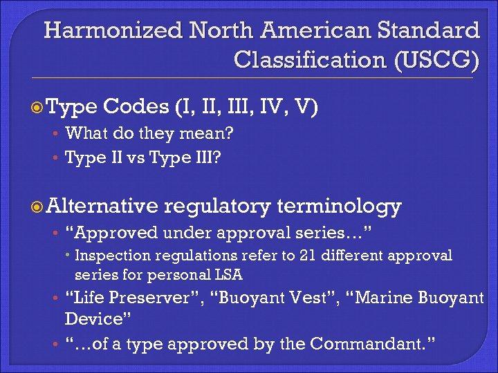 Harmonized North American Standard Classification (USCG) Type Codes (I, III, IV, V) • What