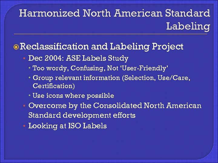 Harmonized North American Standard Labeling Reclassification and Labeling Project • Dec 2004: ASE Labels