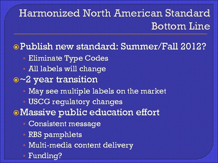 Harmonized North American Standard Bottom Line Publish new standard: Summer/Fall 2012? • Eliminate Type