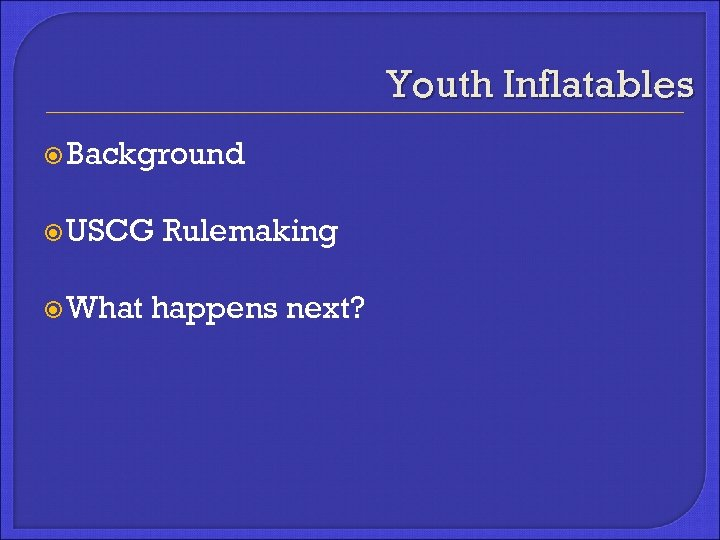Youth Inflatables Background USCG What Rulemaking happens next?