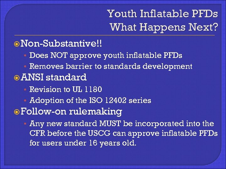Youth Inflatable PFDs What Happens Next? Non-Substantive!! • Does NOT approve youth inflatable PFDs