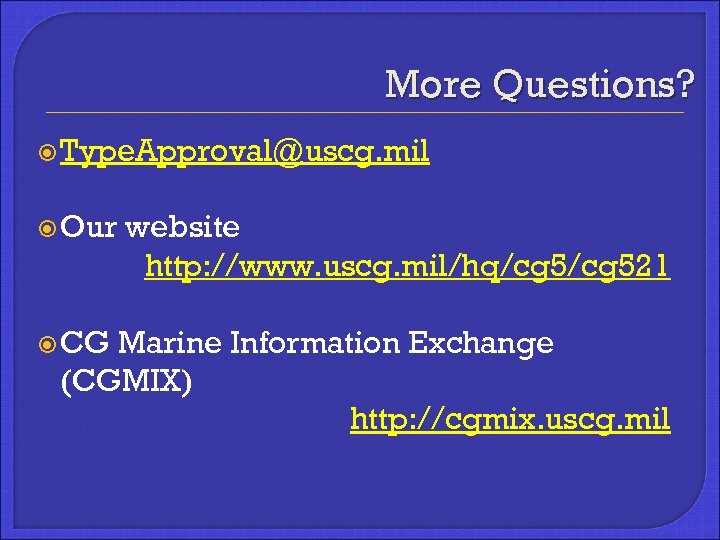 More Questions? Type. Approval@uscg. mil Our CG website http: //www. uscg. mil/hq/cg 521 Marine
