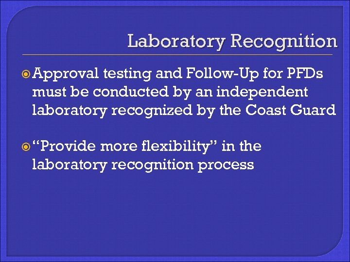 Laboratory Recognition Approval testing and Follow-Up for PFDs must be conducted by an independent