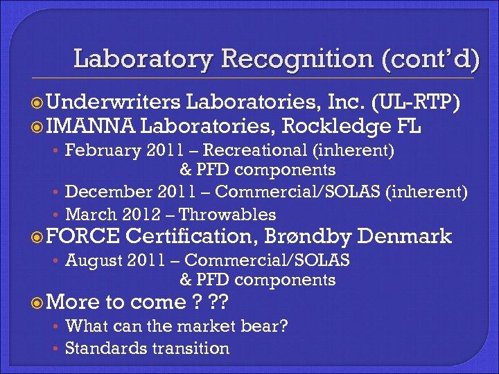 Laboratory Recognition (cont'd) Underwriters Laboratories, Inc. (UL-RTP) IMANNA Laboratories, Rockledge FL • February 2011