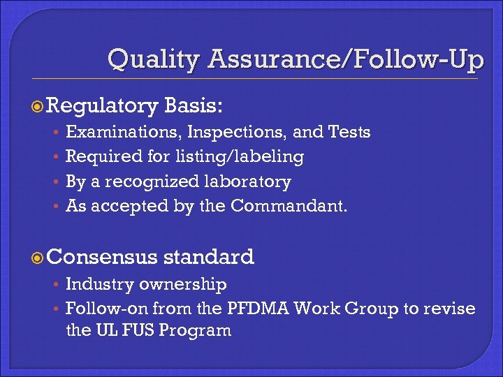 Quality Assurance/Follow-Up Regulatory • • Basis: Examinations, Inspections, and Tests Required for listing/labeling By