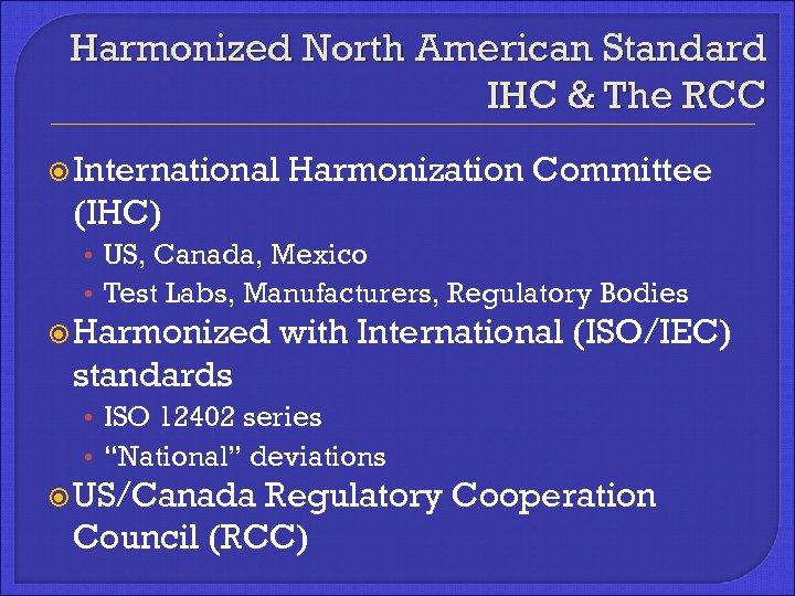 Harmonized North American Standard IHC & The RCC International Harmonization Committee (IHC) • US,