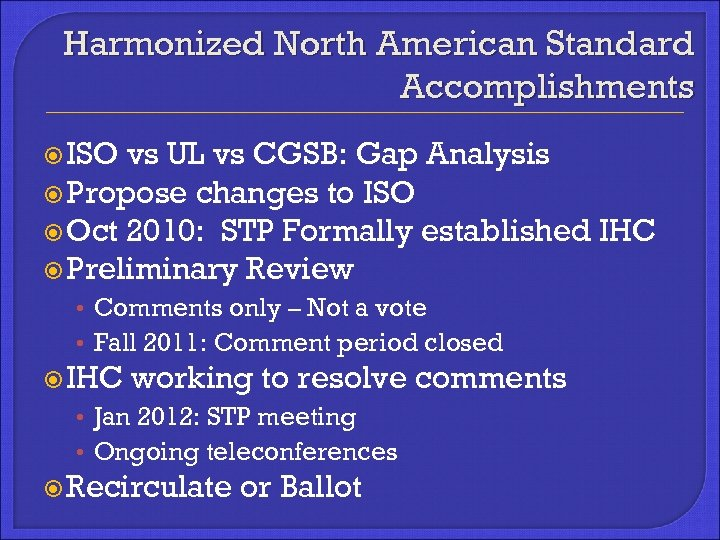 Harmonized North American Standard Accomplishments ISO vs UL vs CGSB: Gap Analysis Propose changes