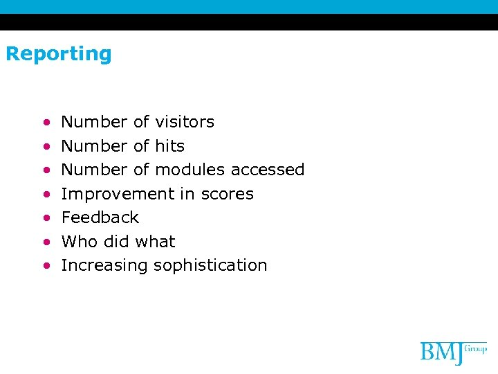 Reporting • • Number of visitors Number of hits Number of modules accessed Improvement