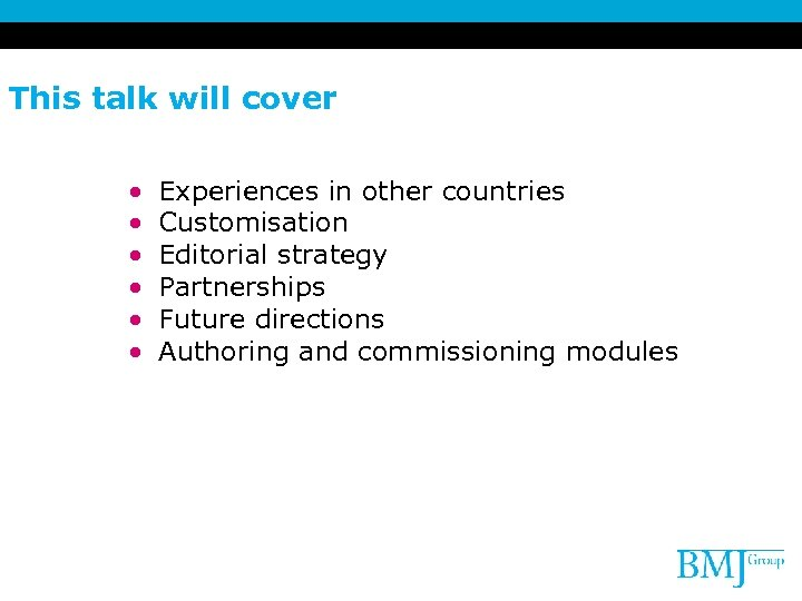 This talk will cover • • • Experiences in other countries Customisation Editorial strategy