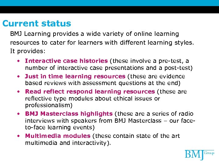 Current status BMJ Learning provides a wide variety of online learning resources to cater