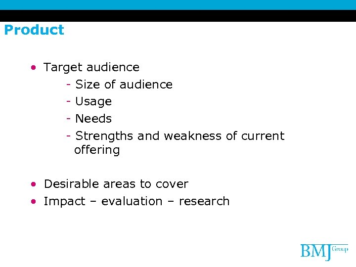 Product • Target audience - Size of audience - Usage - Needs - Strengths