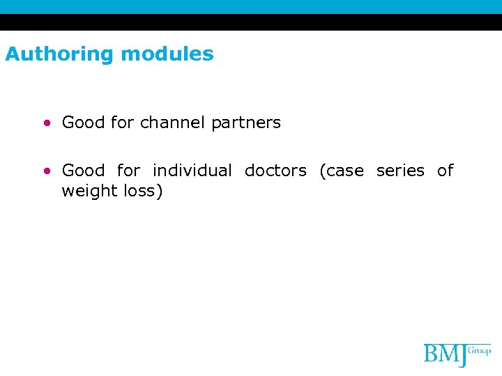 Authoring modules • Good for channel partners • Good for individual doctors (case series