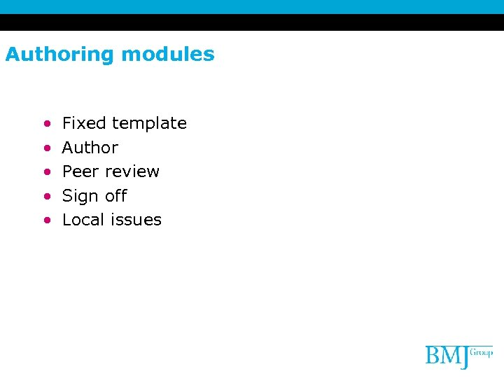 Authoring modules • • • Fixed template Author Peer review Sign off Local issues