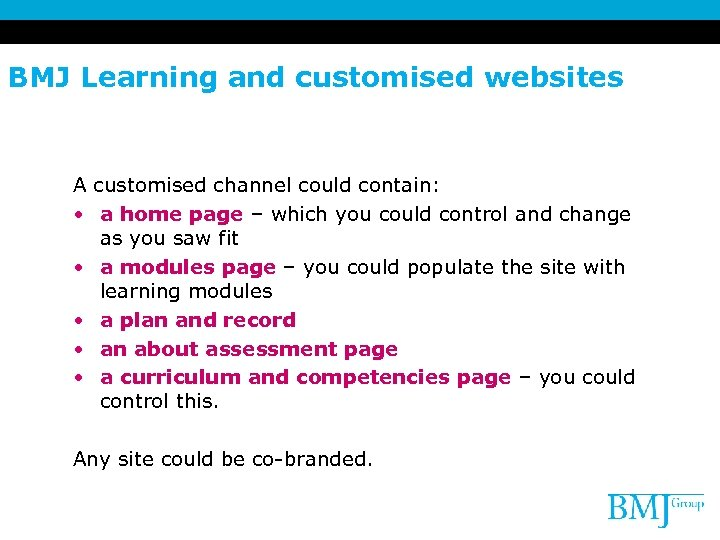 BMJ Learning and customised websites A customised channel could contain: • a home page