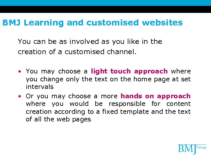 BMJ Learning and customised websites You can be as involved as you like in