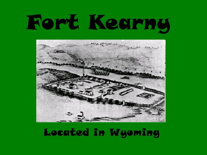 Fort Kearny Located in Wyoming
