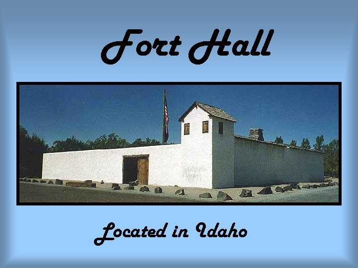 Fort Hall Located in Idaho