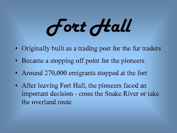 Fort Hall • Originally built as a trading post for the fur traders •