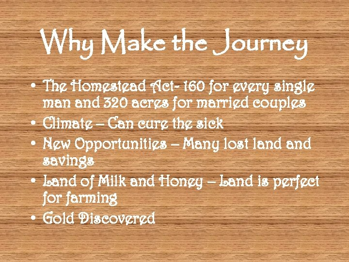 Why Make the Journey • The Homestead Act- 160 for every single man and