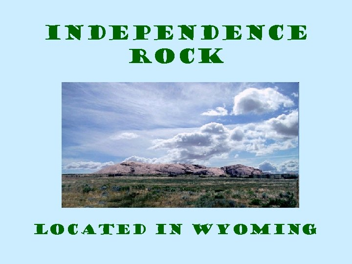 Independence Rock Located in Wyoming
