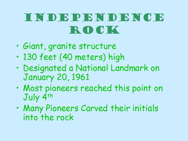 Independence Rock • Giant, granite structure • 130 feet (40 meters) high • Designated
