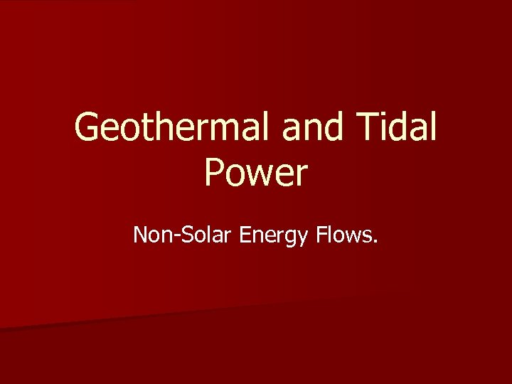 Geothermal and Tidal Power Non-Solar Energy Flows.