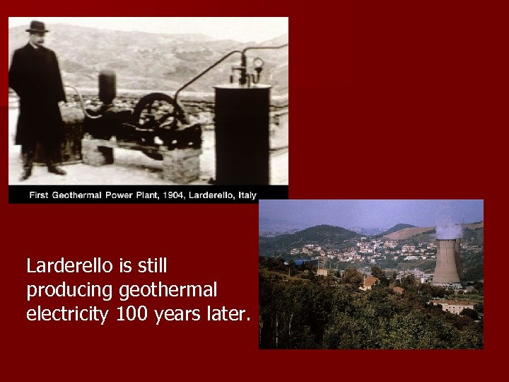 Larderello is still producing geothermal electricity 100 years later.
