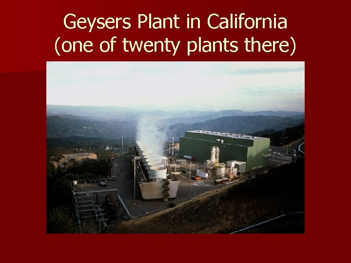 Geysers Plant in California (one of twenty plants there)
