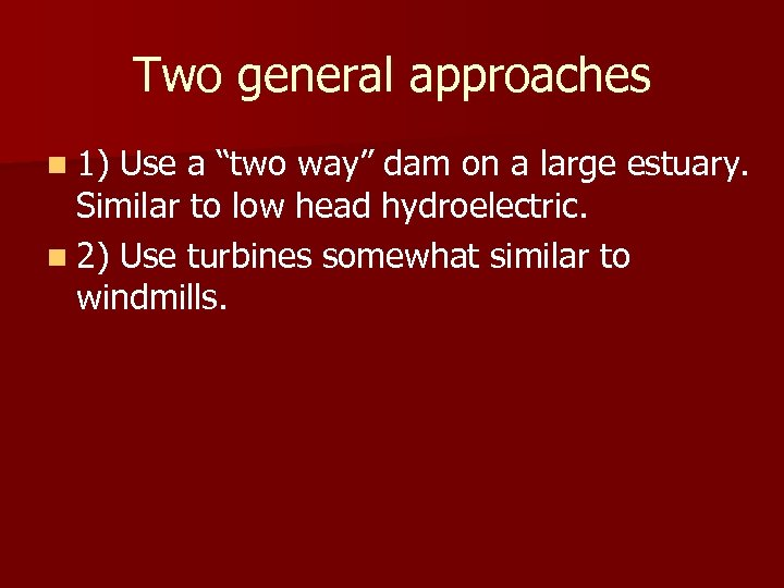 "Two general approaches n 1) Use a ""two way"" dam on a large estuary."