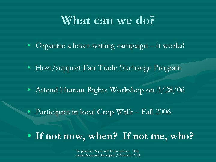 What can we do? • Organize a letter-writing campaign – it works! • Host/support