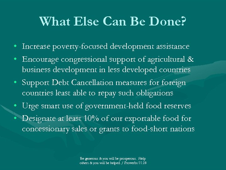What Else Can Be Done? • • • Increase poverty-focused development assistance Encourage congressional