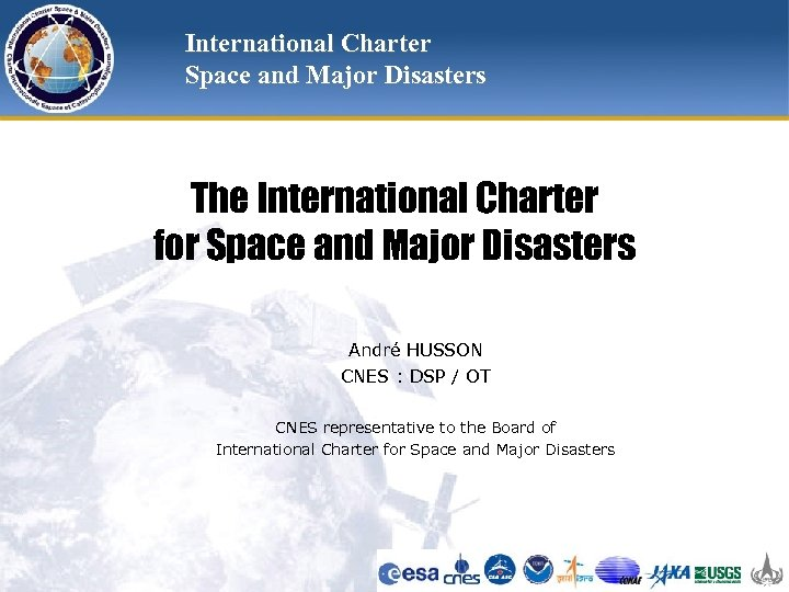 International Charter Space and Major Disasters The International Charter for Space and Major Disasters
