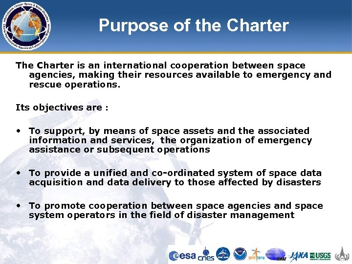 Purpose of the Charter The Charter is an international cooperation between space agencies, making