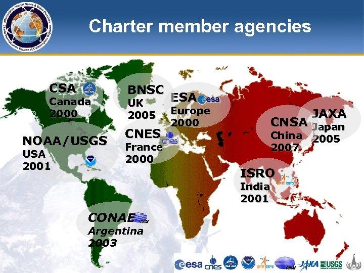 Charter member agencies CSA Canada 2000 NOAA/USGS USA 2001 BNSC UK 2005 CNES France