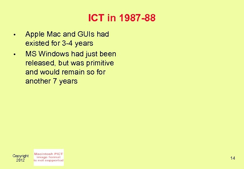 ICT in 1987 -88 • • Apple Mac and GUIs had existed for 3