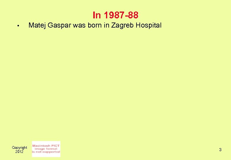 In 1987 -88 • Copyright 2012 Matej Gaspar was born in Zagreb Hospital 3