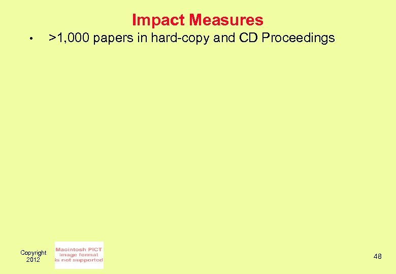 Impact Measures • Copyright 2012 >1, 000 papers in hard-copy and CD Proceedings 48