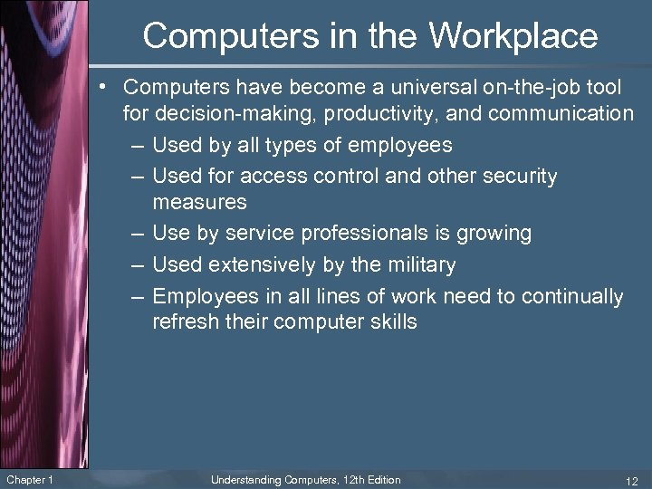 Computers in the Workplace • Computers have become a universal on-the-job tool for decision-making,