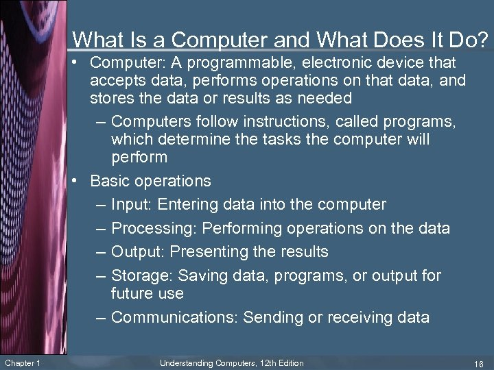 What Is a Computer and What Does It Do? • Computer: A programmable, electronic