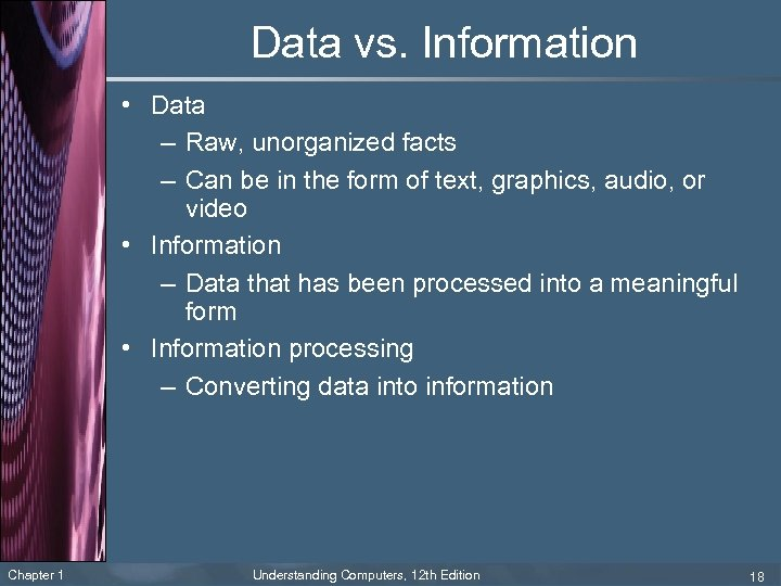 Data vs. Information • Data – Raw, unorganized facts – Can be in the