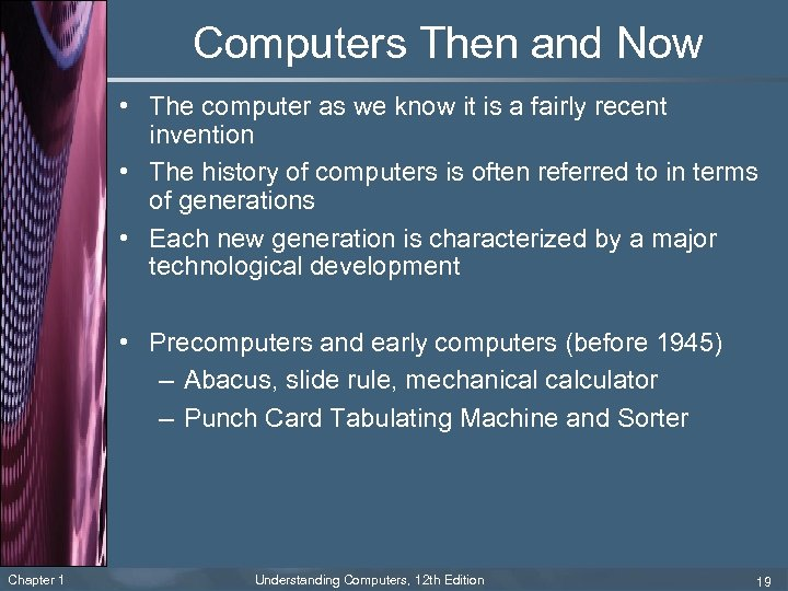 Computers Then and Now • The computer as we know it is a fairly
