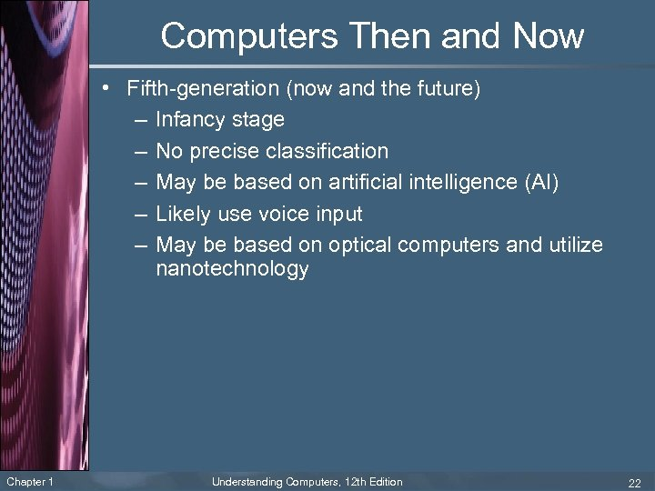 Computers Then and Now • Fifth-generation (now and the future) – Infancy stage –