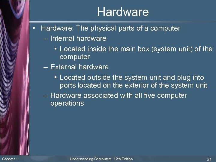 Hardware • Hardware: The physical parts of a computer – Internal hardware • Located