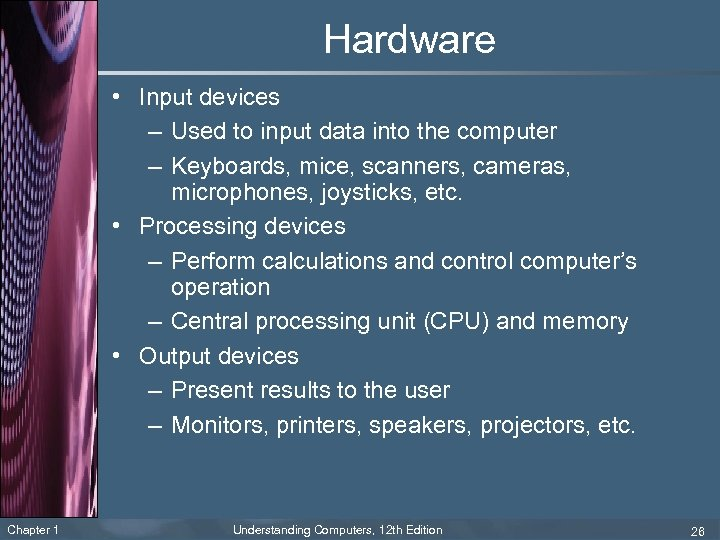 Hardware • Input devices – Used to input data into the computer – Keyboards,
