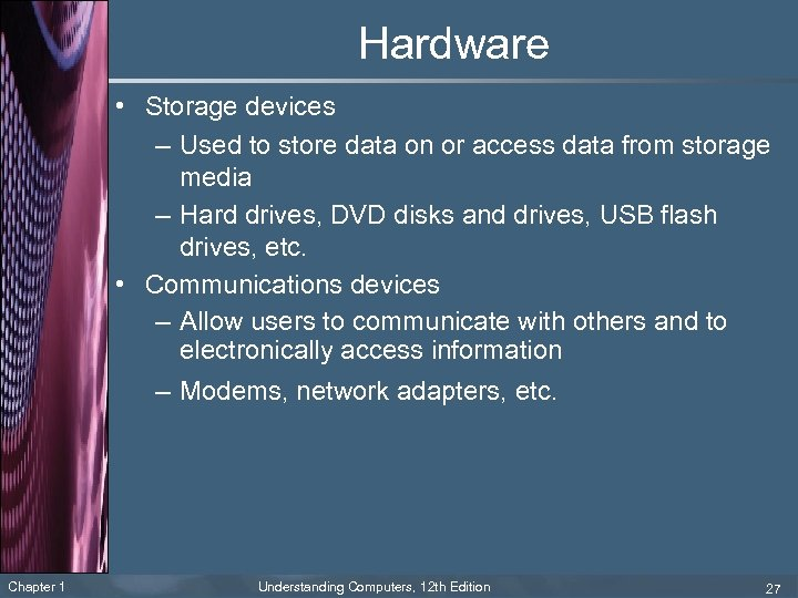 Hardware • Storage devices – Used to store data on or access data from