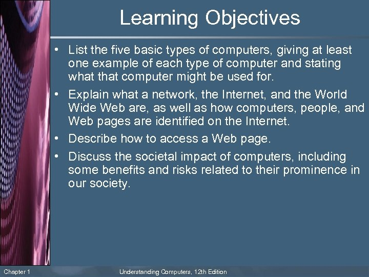 Learning Objectives • List the five basic types of computers, giving at least one