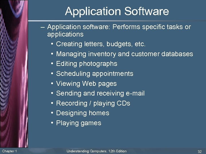 Application Software – Application software: Performs specific tasks or applications • Creating letters, budgets,