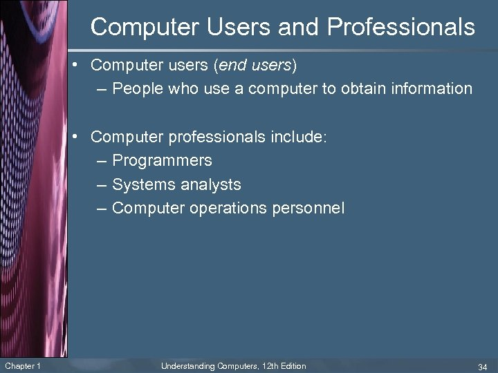 Computer Users and Professionals • Computer users (end users) – People who use a